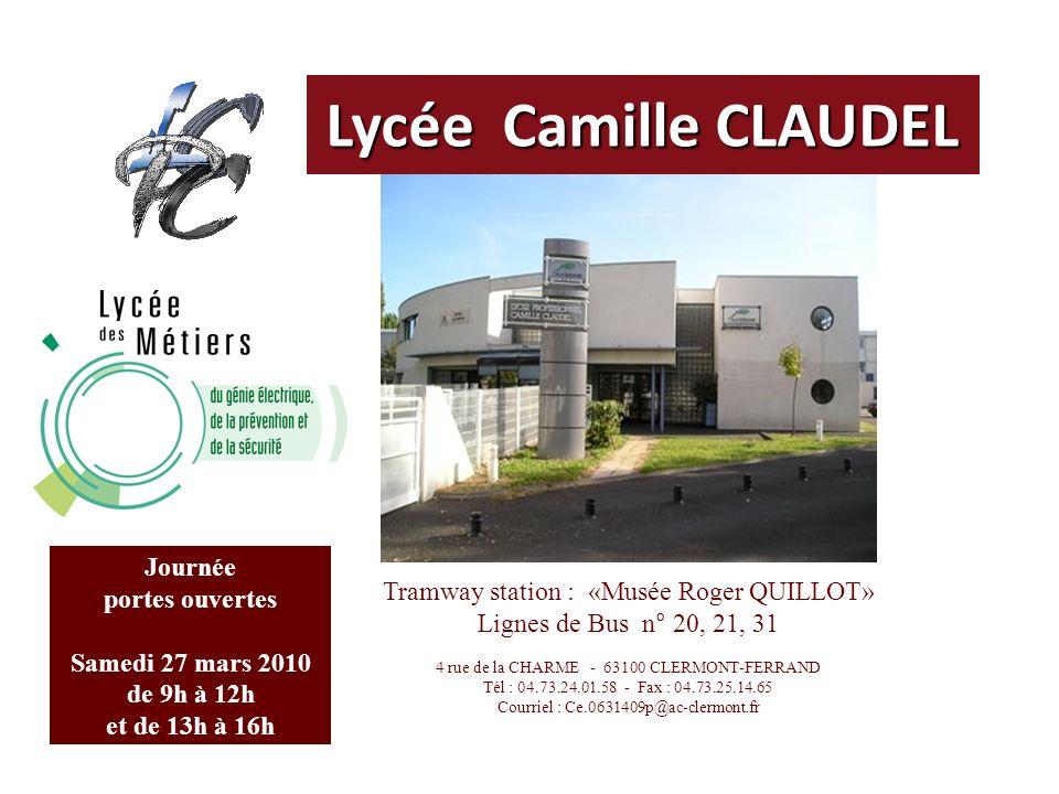 Lycée Camille CLAUDEL Journée portes ouvertes Samedi 27 mars 2010 de 9h à 12h et de 13h à 16h Tramway station : «Musée Roger QUILLOT» Lignes de Bus n° 20, 21, 31 4 rue de la CHARME - 63100 CLERMONT-FERRAND Tél : 04.73.24.01.58 - Fax : 04.73.25.14.65 Courriel : Ce.0631409p@ac-clermont.fr