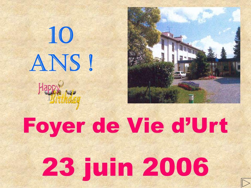 Foyer de Vie dUrt 23 juin 2006 10 ans !