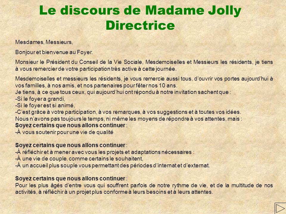 Le discours de Madame Jolly Directrice Mesdames, Messieurs, Bonjour et bienvenue au Foyer.