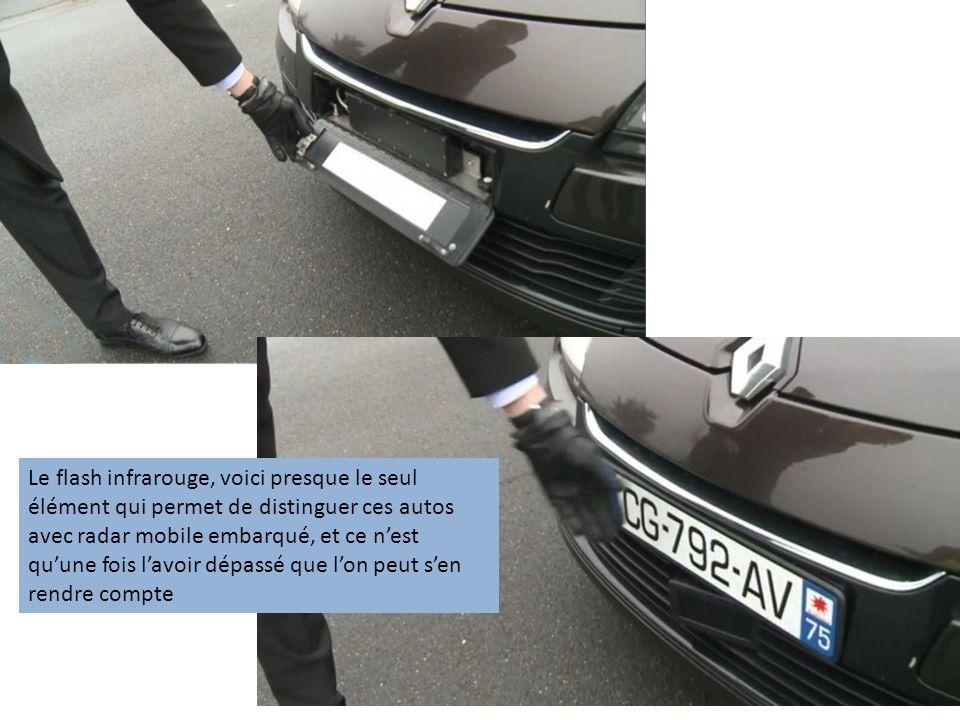 Le flash infrarouge, voici presque le seul élément qui permet de distinguer ces autos avec radar mobile embarqué, et ce nest quune fois lavoir dépassé