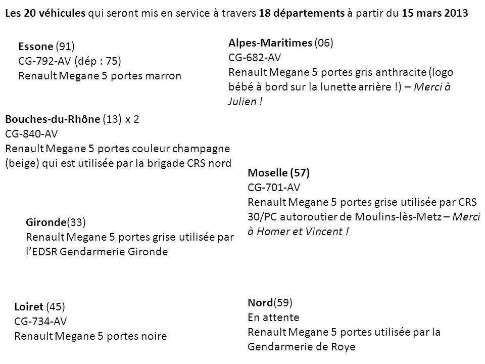 Les 20 véhicules qui seront mis en service à travers 18 départements à partir du 15 mars 2013 Essone (91) CG-792-AV (dép : 75) Renault Megane 5 portes