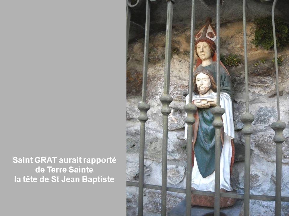 Saint GRAT aurait rapporté de Terre Sainte la tête de St Jean Baptiste