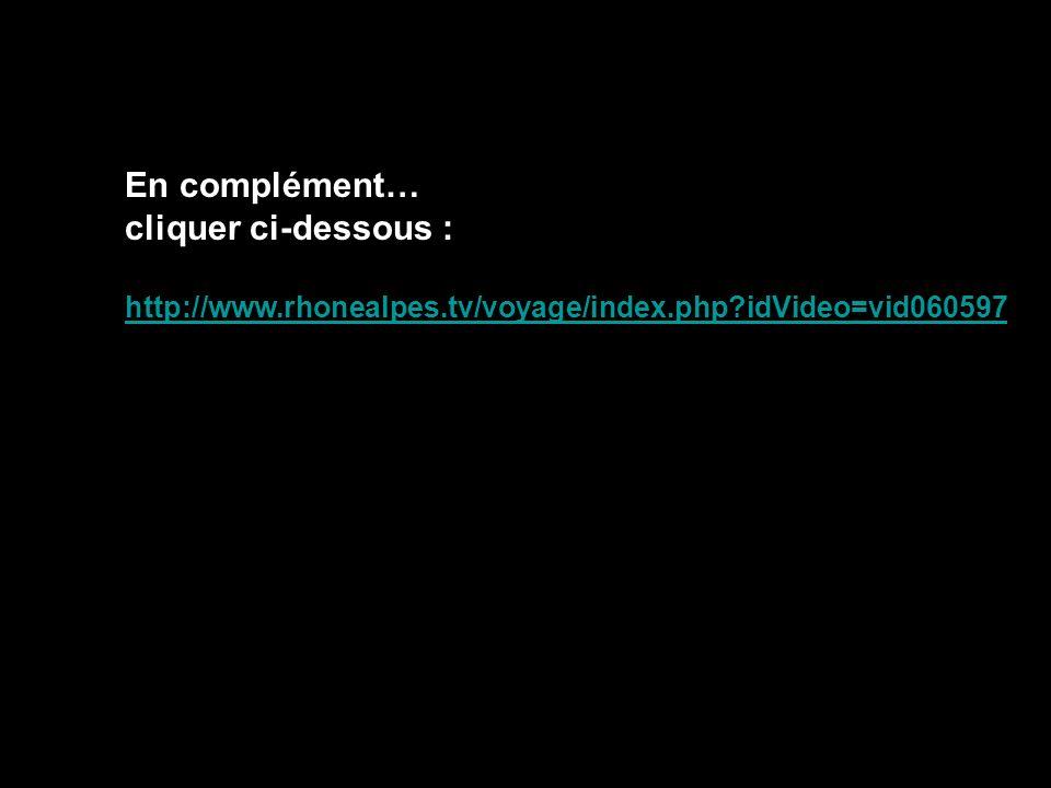 En complément… cliquer ci-dessous : http://www.rhonealpes.tv/voyage/index.php?idVideo=vid060597