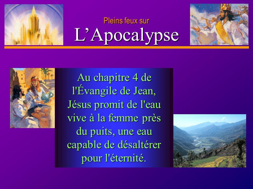 D anie l Pleins feux sur 13 LApocalypse Pleins feux sur Au chapitre 4 de l'Évangile de Jean, Jésus promit de l'eau vive à la femme près du puits, une