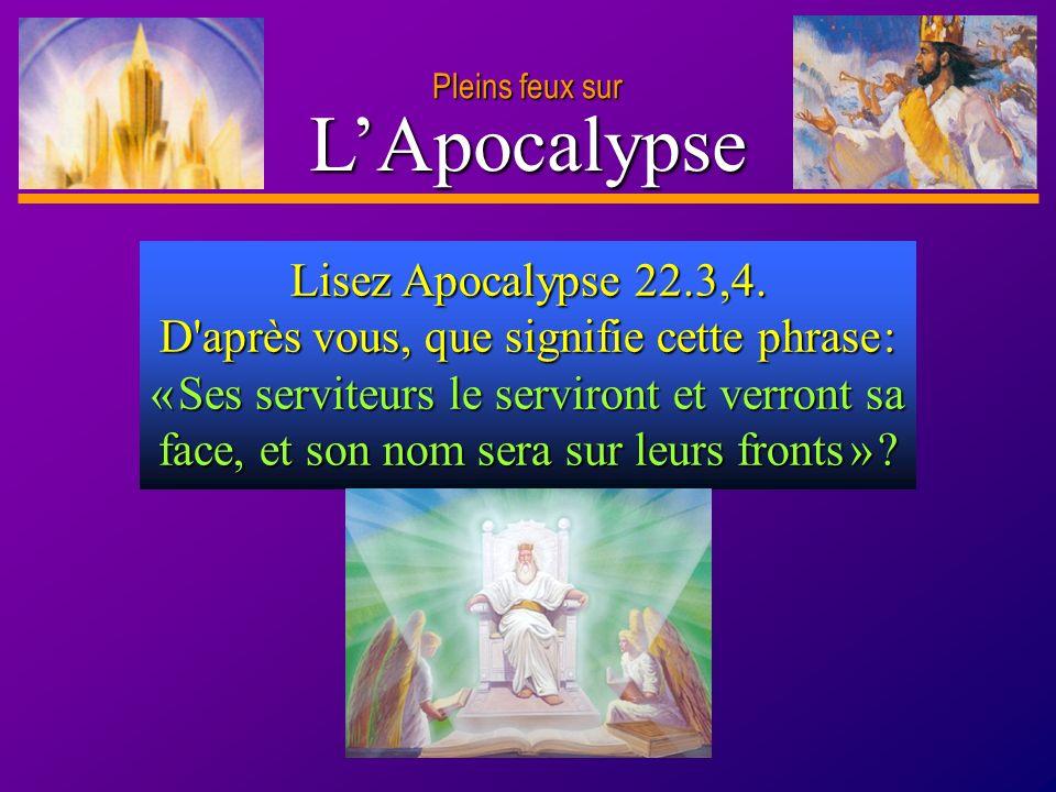 D anie l Pleins feux sur 14 LApocalypse Pleins feux sur Lisez Apocalypse 22.3,4. D'après vous, que signifie cette phrase : « Ses serviteurs le serviro