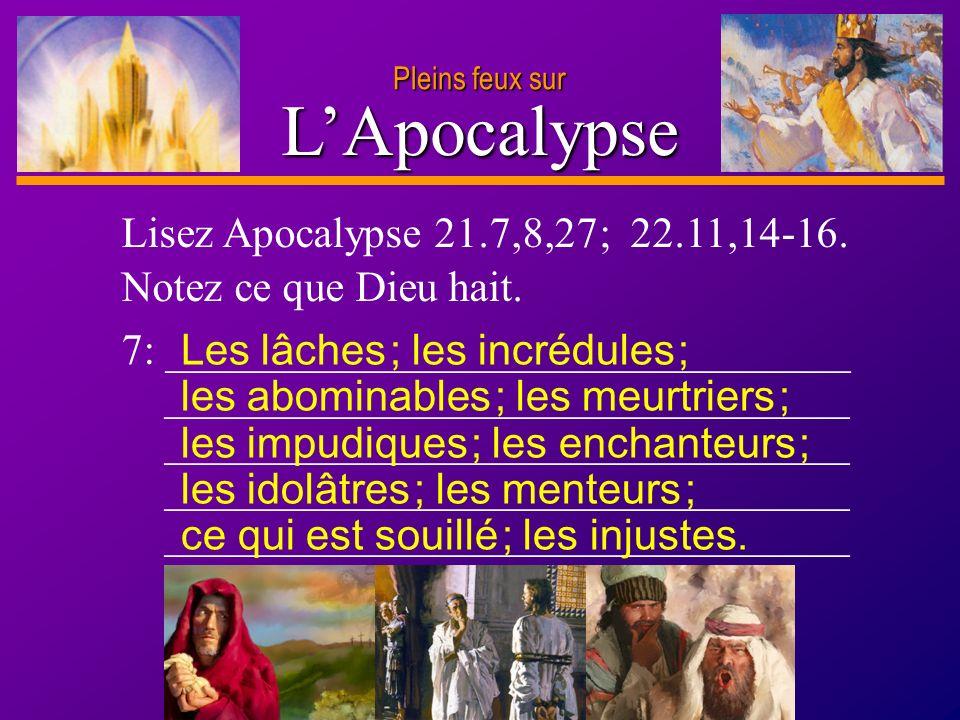 D anie l Pleins feux sur 15 LApocalypse Pleins feux sur Lisez Apocalypse 21.7,8,27 ; 22.11,14-16. Notez ce que Dieu hait. 7: _________________________