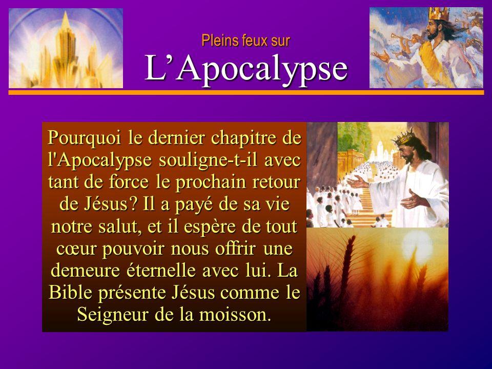 D anie l Pleins feux sur 19 LApocalypse Pleins feux sur Pourquoi le dernier chapitre de l'Apocalypse souligne-t-il avec tant de force le prochain reto