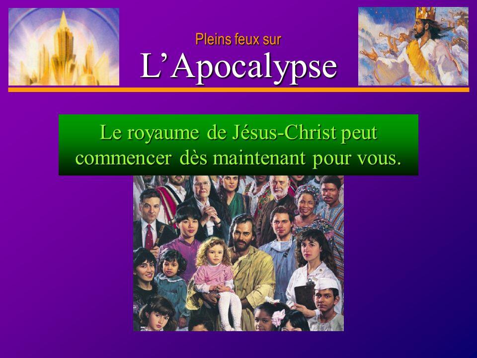 D anie l Pleins feux sur 21 LApocalypse Pleins feux sur Le royaume de Jésus-Christ peut commencer dès maintenant pour vous.