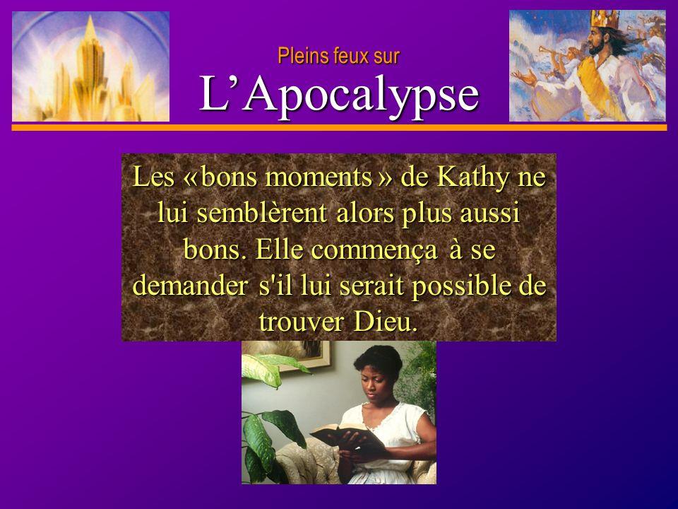 D anie l Pleins feux sur 22 LApocalypse Pleins feux sur Les « bons moments » de Kathy ne lui semblèrent alors plus aussi bons. Elle commença à se dema