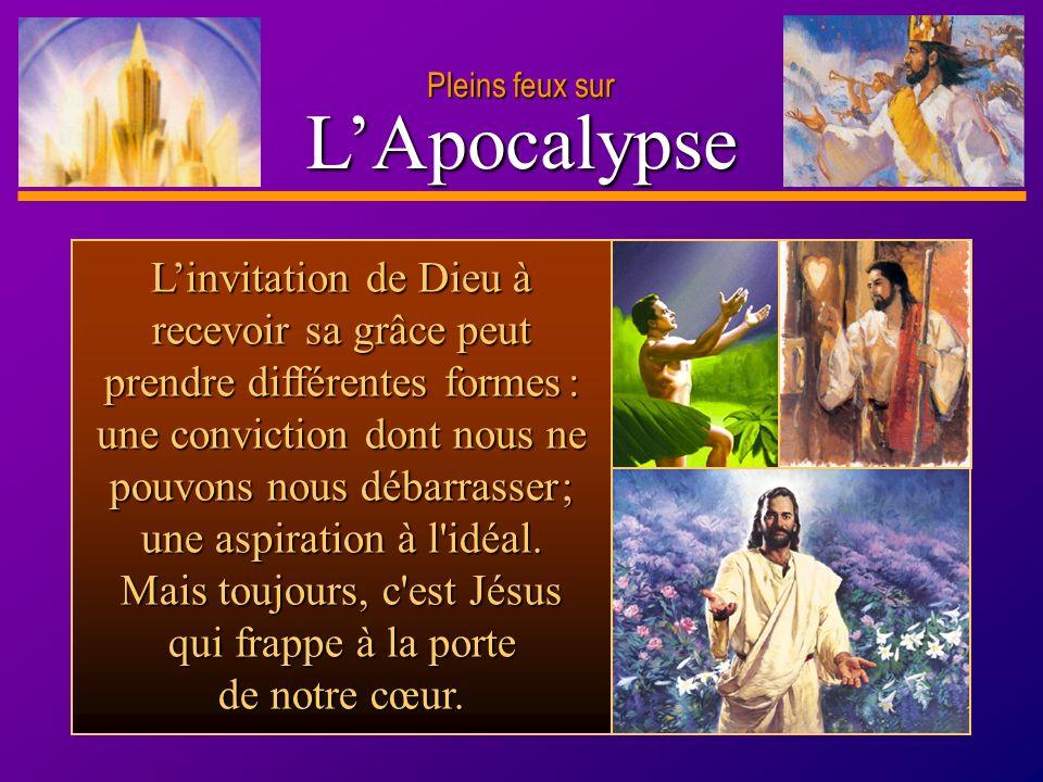 D anie l Pleins feux sur 23 LApocalypse Pleins feux sur Linvitation de Dieu à recevoir sa grâce peut prendre différentes formes : une conviction dont