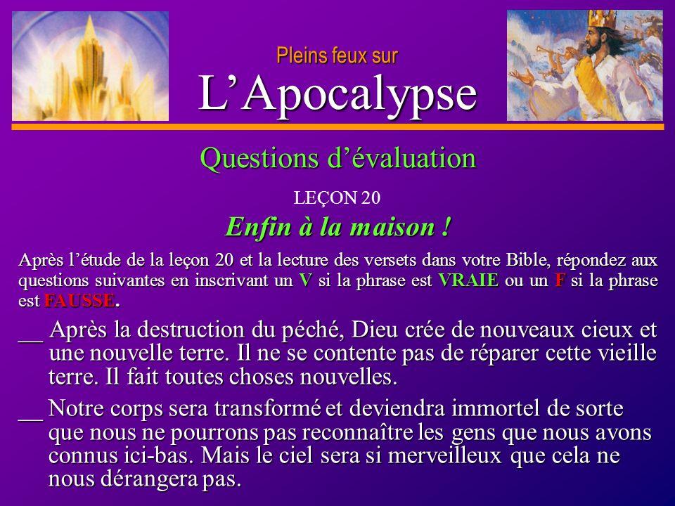 D anie l Pleins feux sur 24 LApocalypse Pleins feux sur __ Après la destruction du péché, Dieu crée de nouveaux cieux et une nouvelle terre. Il ne se