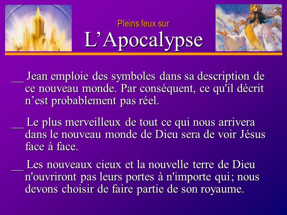 D anie l Pleins feux sur 25 LApocalypse Pleins feux sur __ Le plus merveilleux de tout ce qui nous arrivera dans le nouveau monde de Dieu sera de voir