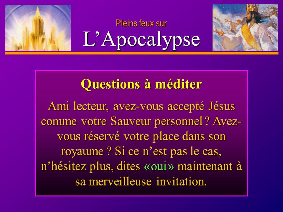 D anie l Pleins feux sur 26 LApocalypse Pleins feux sur Questions à méditer Ami lecteur, avez-vous accepté Jésus comme votre Sauveur personnel ? Avez-