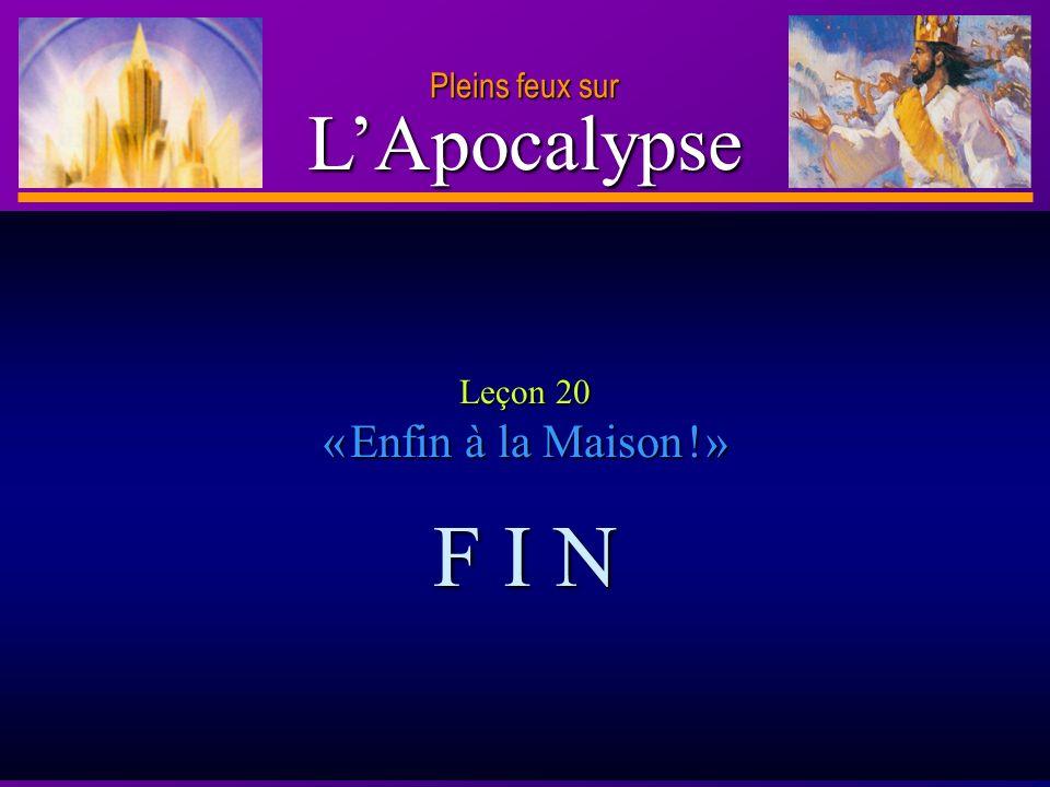 D anie l Pleins feux sur 27 LApocalypse Pleins feux sur Leçon 20 «Enfin à la Maison Maison !» F I N