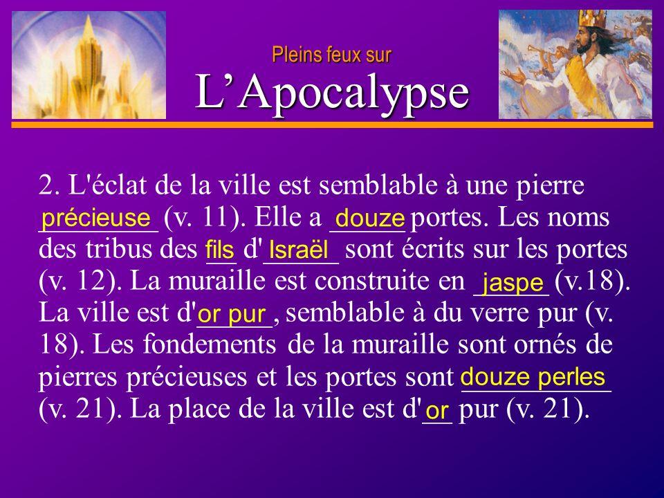 D anie l Pleins feux sur 5 LApocalypse 2. L'éclat de la ville est semblable à une pierre ________ (v. 11). Elle a _____ portes. Les noms des tribus de