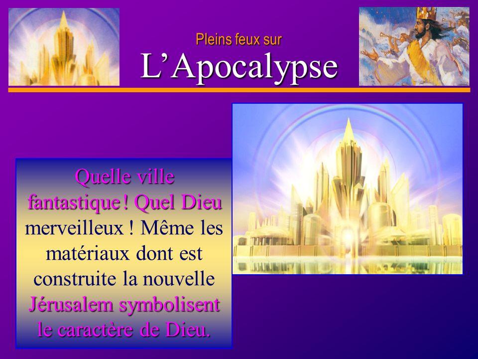 D anie l Pleins feux sur 6 LApocalypse Quelle ville fantastique ! Quel Dieu Jérusalem symbolisent le caractère de Dieu. Quelle ville fantastique ! Que