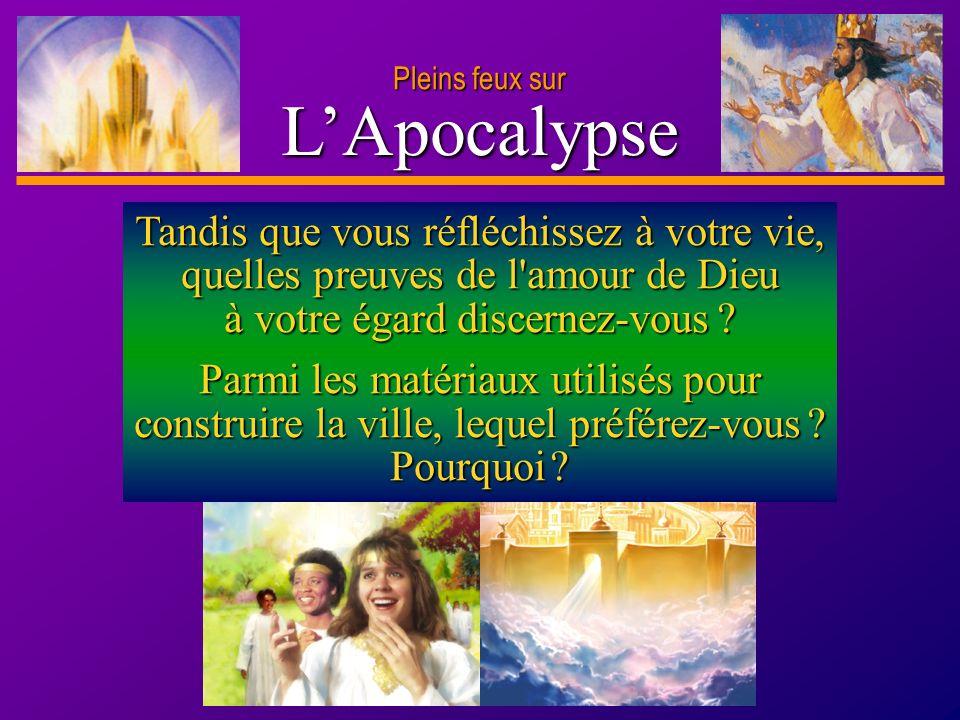 D anie l Pleins feux sur 7 LApocalypse Tandis que vous réfléchissez à votre vie, quelles preuves de l'amour de Dieu à votre égard discernez-vous ? Par