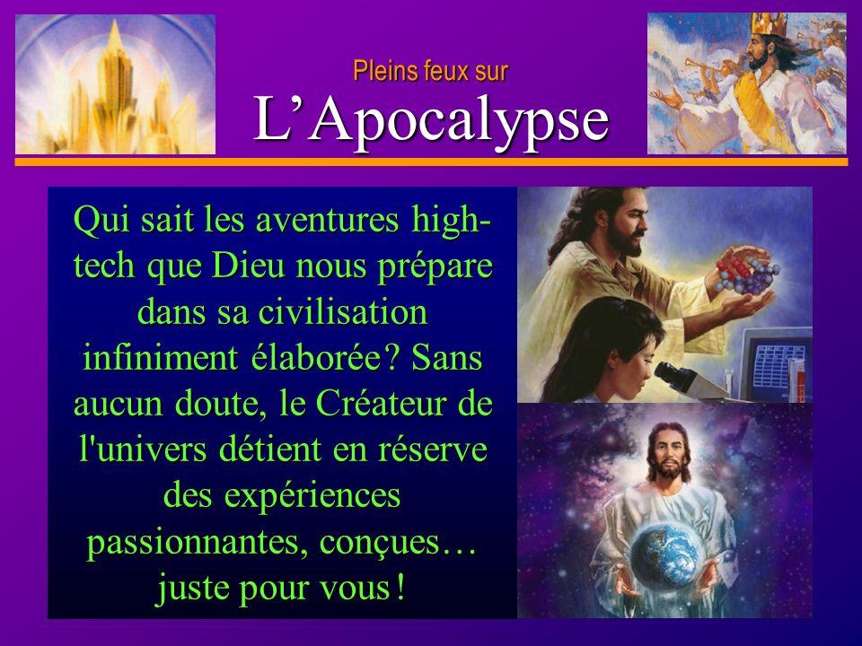 D anie l Pleins feux sur 19 LApocalypse Pleins feux sur Pourquoi le dernier chapitre de l Apocalypse souligne-t-il avec tant de force le prochain retour de Jésus .