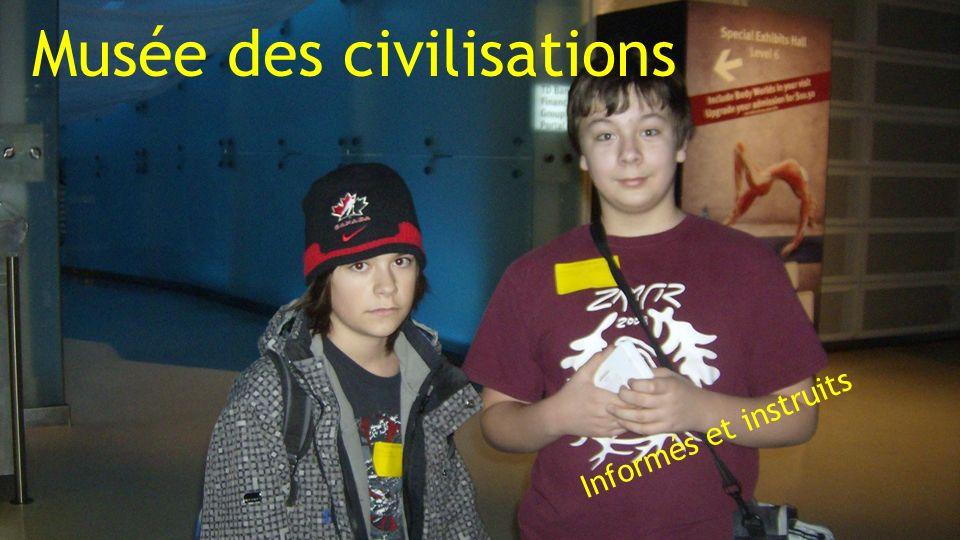 Musée des civilisations Informés et instruits