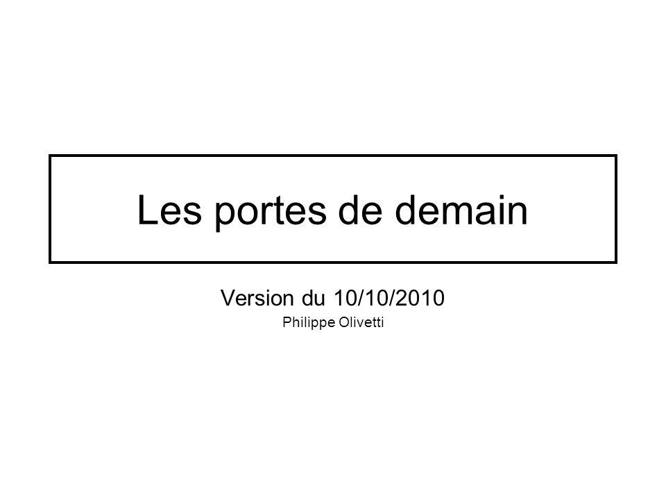 Les portes de demain Version du 10/10/2010 Philippe Olivetti