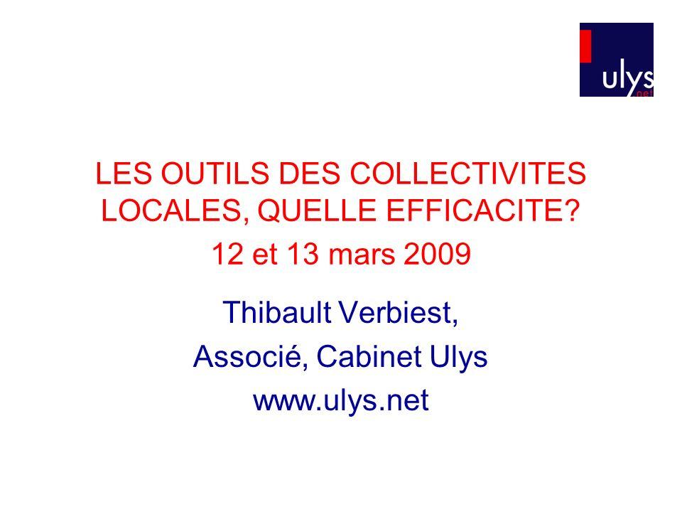LES OUTILS DES COLLECTIVITES LOCALES, QUELLE EFFICACITE? 12 et 13 mars 2009 Thibault Verbiest, Associé, Cabinet Ulys www.ulys.net