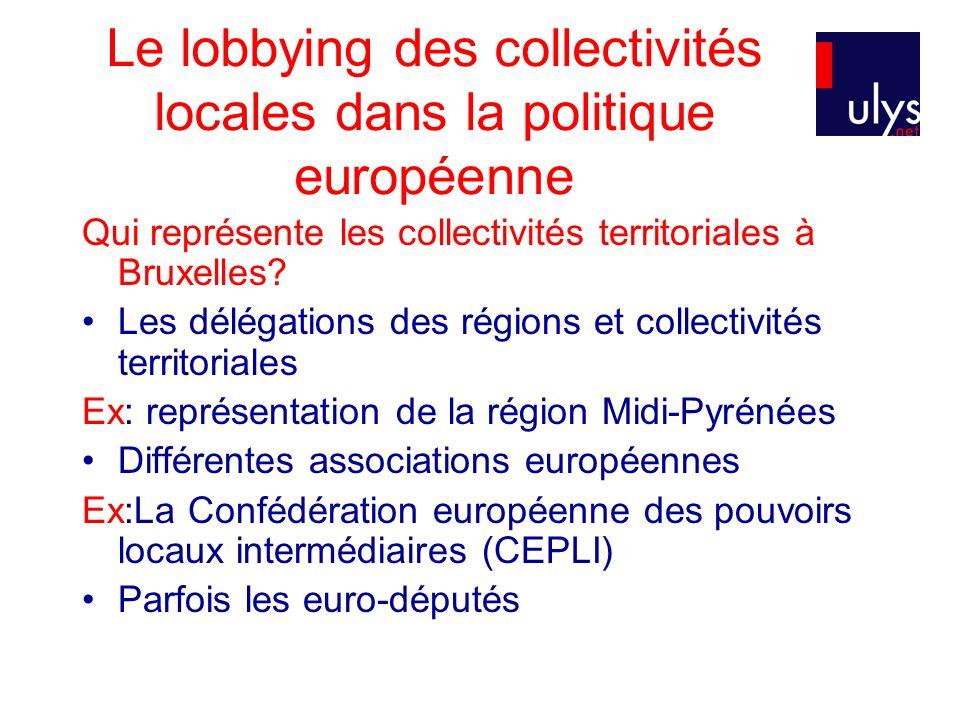 Le lobbying des collectivités locales dans la politique européenne Qui représente les collectivités territoriales à Bruxelles.