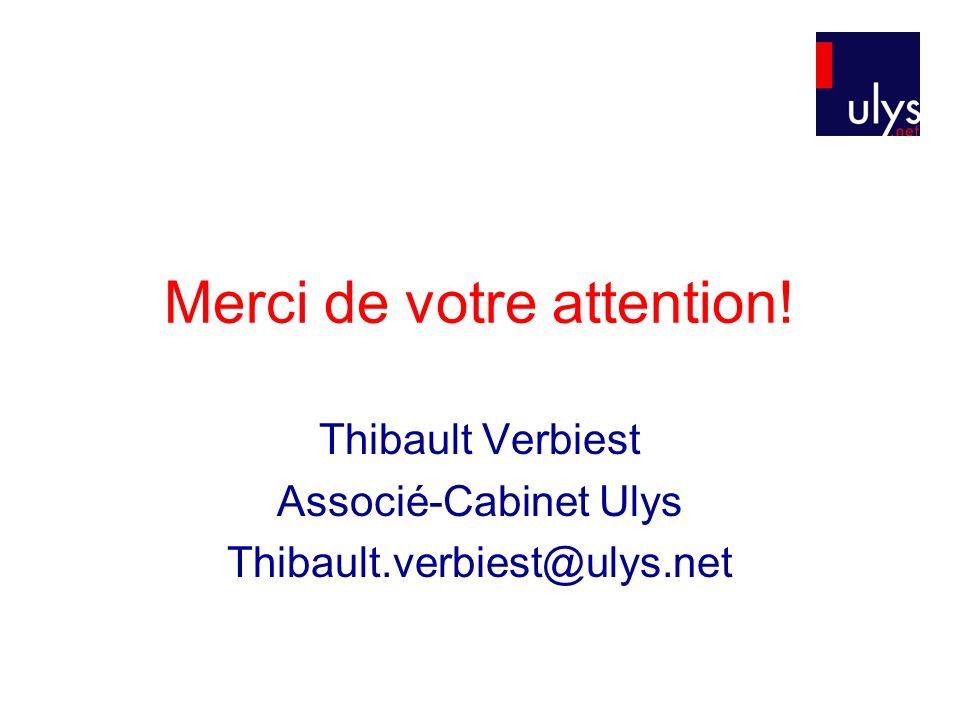 Merci de votre attention! Thibault Verbiest Associé-Cabinet Ulys Thibault.verbiest@ulys.net