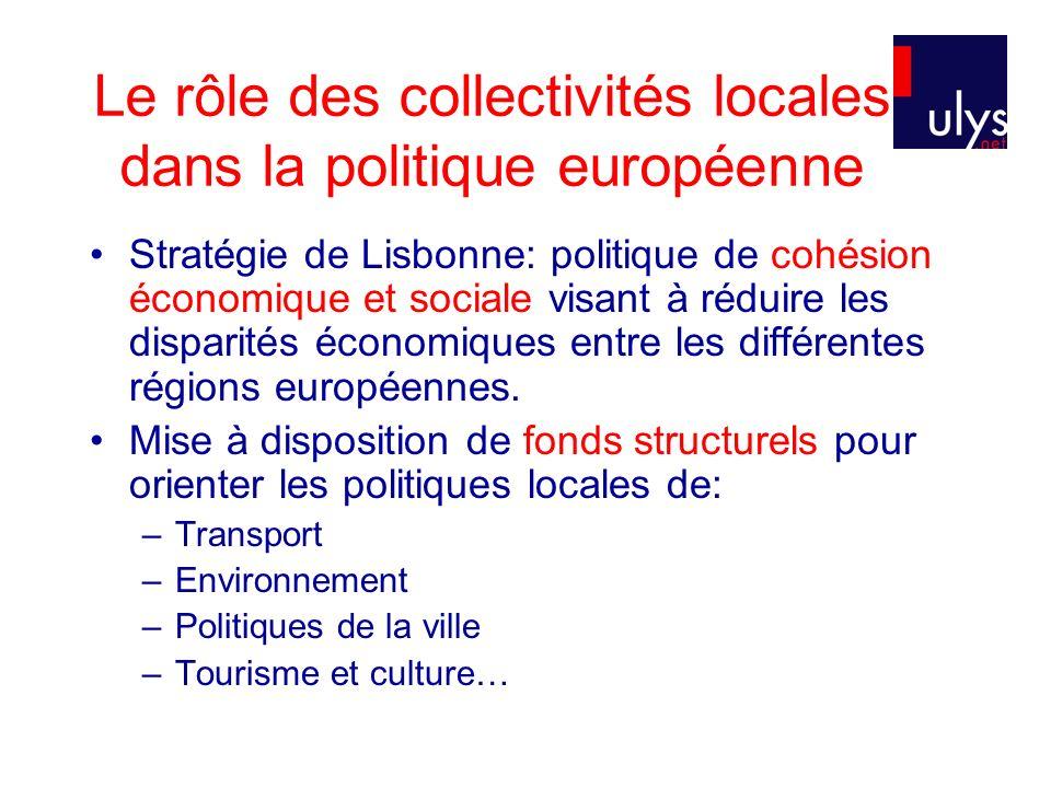 Le rôle des collectivités locales dans la politique européenne Stratégie de Lisbonne: politique de cohésion économique et sociale visant à réduire les disparités économiques entre les différentes régions européennes.