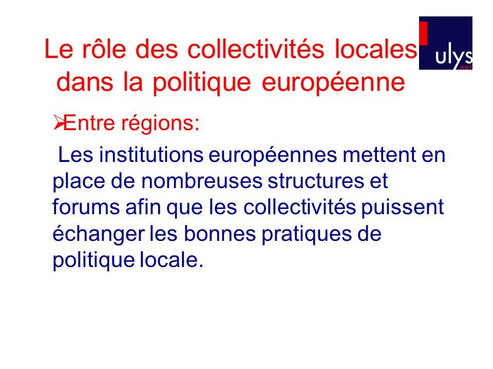 Le rôle des collectivités locales dans la politique européenne Entre régions: Les institutions européennes mettent en place de nombreuses structures et forums afin que les collectivités puissent échanger les bonnes pratiques de politique locale.