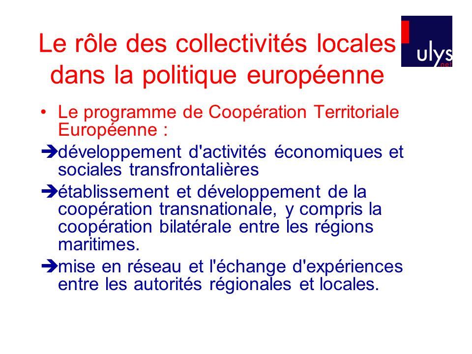 Le rôle des collectivités locales dans la politique européenne Le programme de Coopération Territoriale Européenne : développement d activités économiques et sociales transfrontalières établissement et développement de la coopération transnationale, y compris la coopération bilatérale entre les régions maritimes.