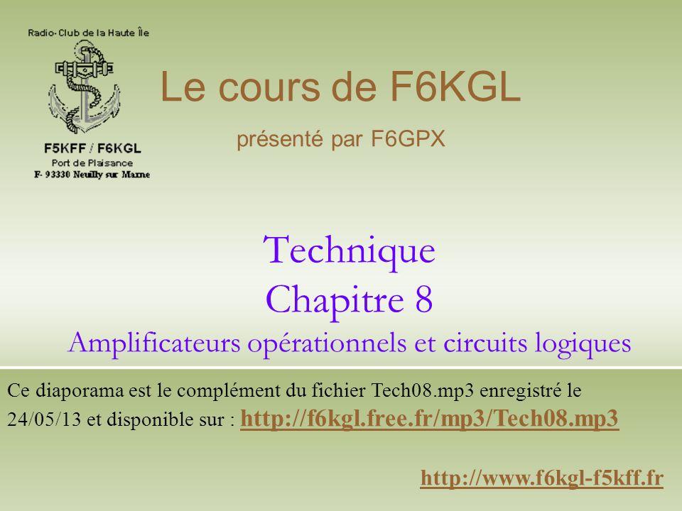 Technique Chapitre 8 Amplificateurs opérationnels et circuits logiques http://www.f6kgl-f5kff.fr Le cours de F6KGL présenté par F6GPX Ce diaporama est
