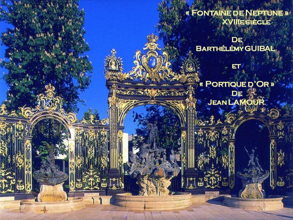 « Fontaine de Neptune » XVIIIe siècle XVIIIe siècleDe Barthélémy GUIBAL et « Portique dOr » De Jean LAMOUR.
