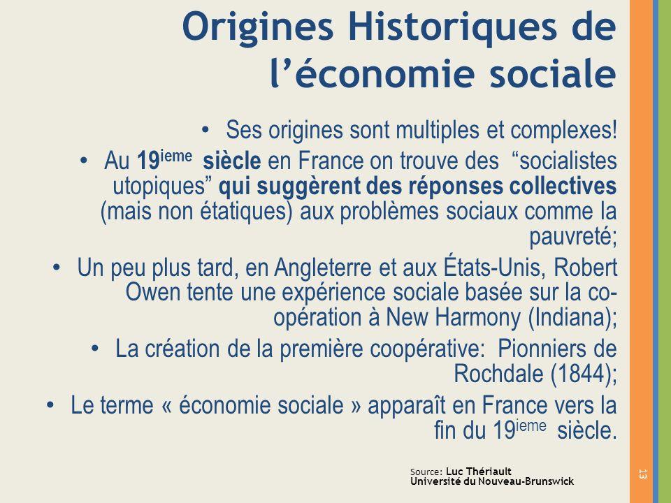 13 Origines Historiques de léconomie sociale Ses origines sont multiples et complexes! Au 19 ieme siècle en France on trouve des socialistes utopiques
