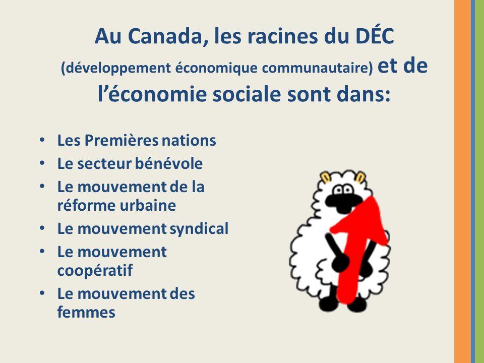Au Canada, les racines du DÉC (développement économique communautaire) et de léconomie sociale sont dans: Les Premières nations Le secteur bénévole Le
