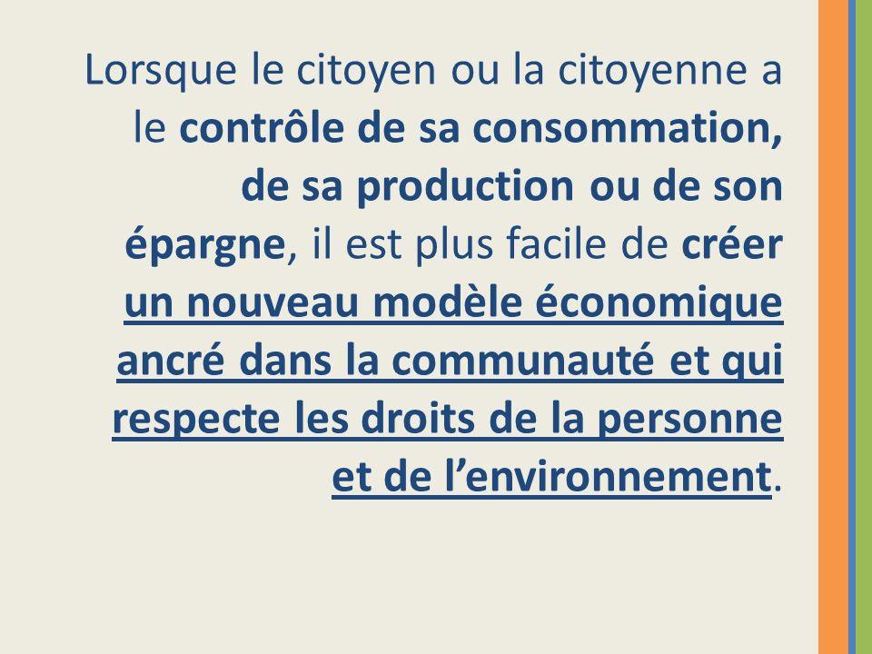 Lorsque le citoyen ou la citoyenne a le contrôle de sa consommation, de sa production ou de son épargne, il est plus facile de créer un nouveau modèle