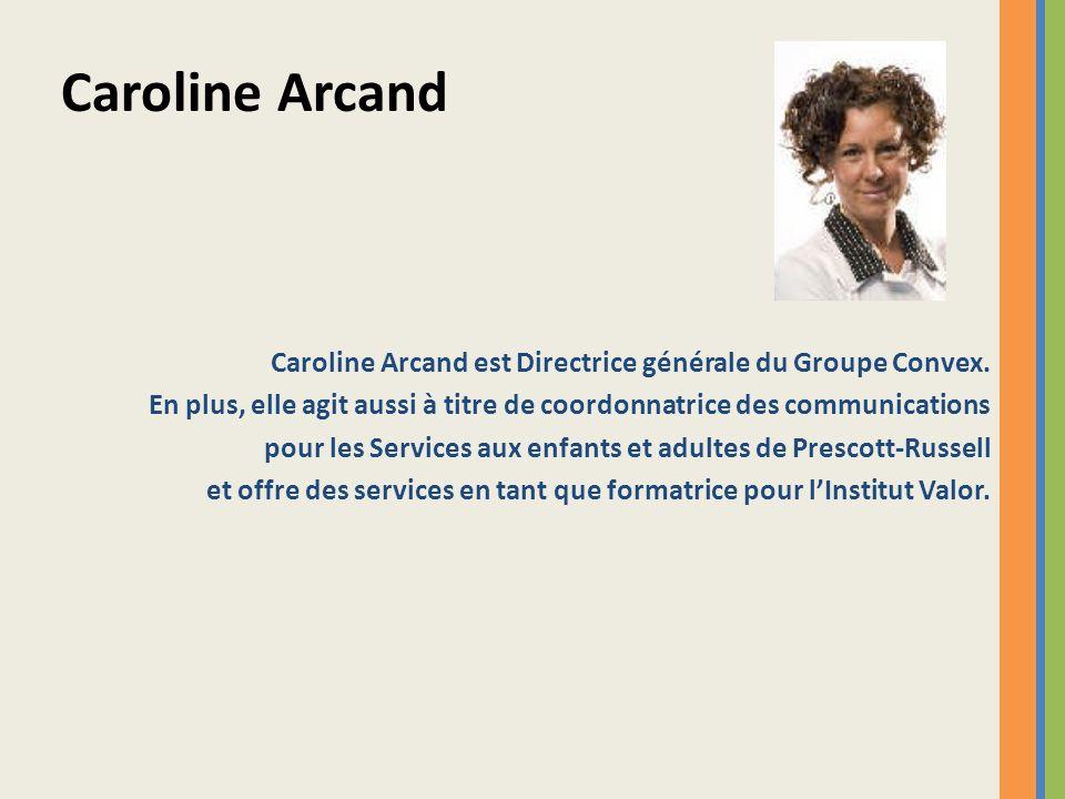 Caroline Arcand est Directrice générale du Groupe Convex. En plus, elle agit aussi à titre de coordonnatrice des communications pour les Services aux