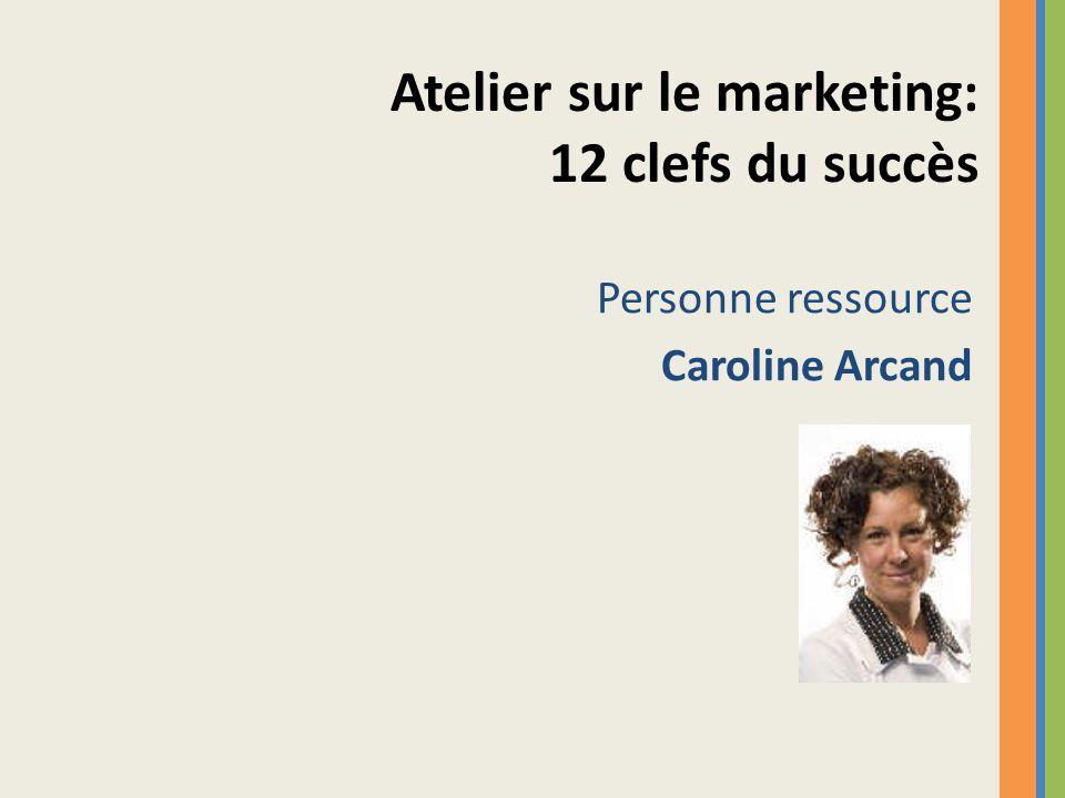 Personne ressource Caroline Arcand Atelier sur le marketing: 12 clefs du succès