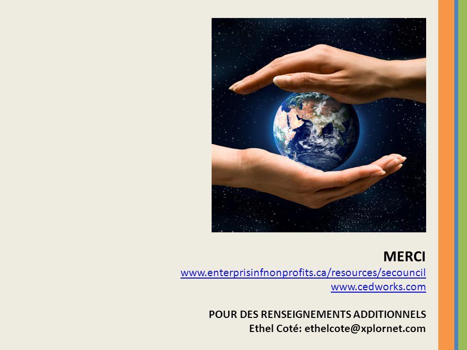 MERCI www.enterprisinfnonprofits.ca/resources/secouncil www.cedworks.com POUR DES RENSEIGNEMENTS ADDITIONNELS Ethel Coté: ethelcote@xplornet.com