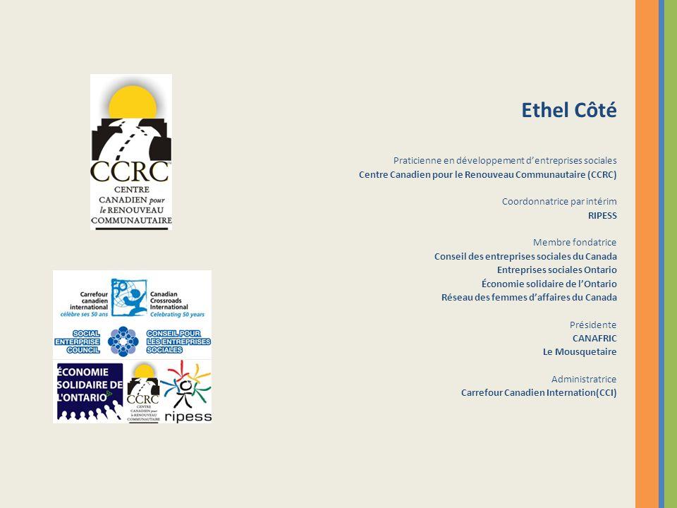 Ethel Côté Praticienne en développement dentreprises sociales Centre Canadien pour le Renouveau Communautaire (CCRC) Coordonnatrice par intérim RIPESS