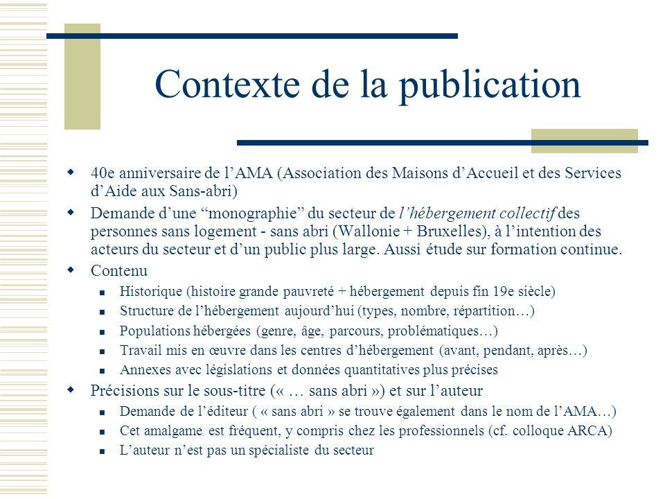 Contexte de la publication 40e anniversaire de lAMA (Association des Maisons dAccueil et des Services dAide aux Sans-abri) Demande dune monographie du