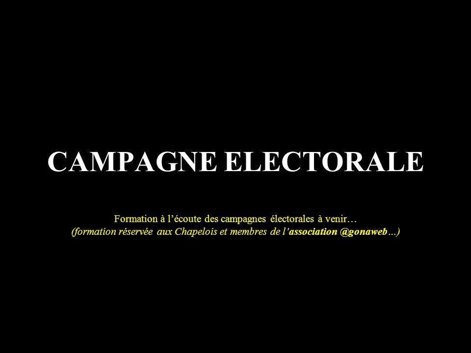 CAMPAGNE ELECTORALE Formation à lécoute des campagnes électorales à venir… (formation réservée aux Chapelois et membres de lassociation @gonaweb…)