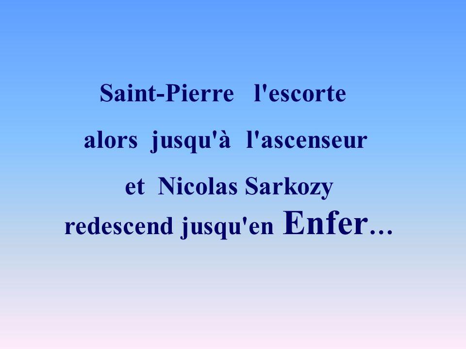 Saint-Pierre l'escorte alors jusqu'à l'ascenseur et Nicolas Sarkozy redescend jusqu'en Enfer …