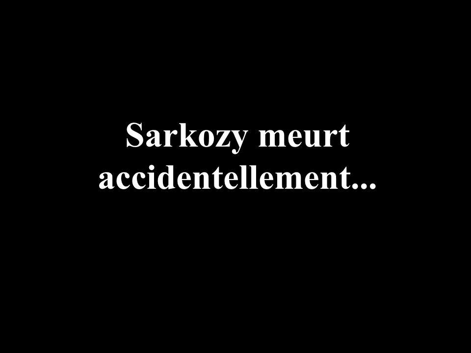 Sarkozy meurt accidentellement...