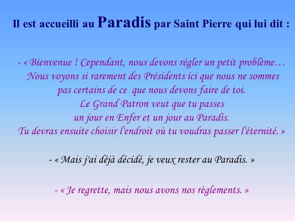 Il est accueilli au Paradis par Saint Pierre qui lui dit : - « Bienvenue .