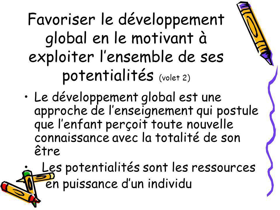 Favoriser le développement global en le motivant à exploiter lensemble de ses potentialités (volet 2) Le développement global est une approche de lens
