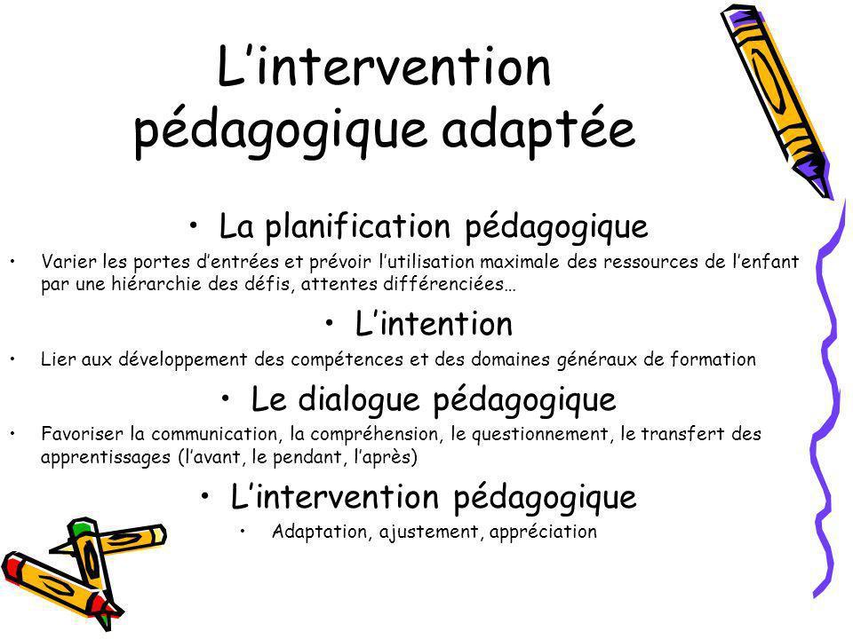 Lintervention pédagogique adaptée La planification pédagogique Varier les portes dentrées et prévoir lutilisation maximale des ressources de lenfant p
