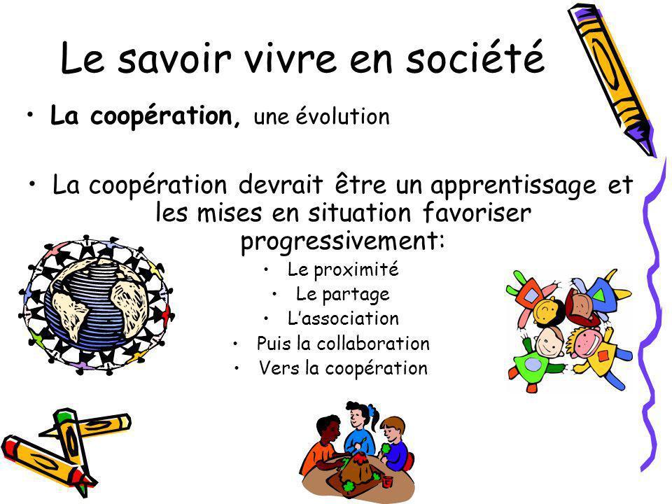 Le savoir vivre en société La coopération, une évolution La coopération devrait être un apprentissage et les mises en situation favoriser progressivem