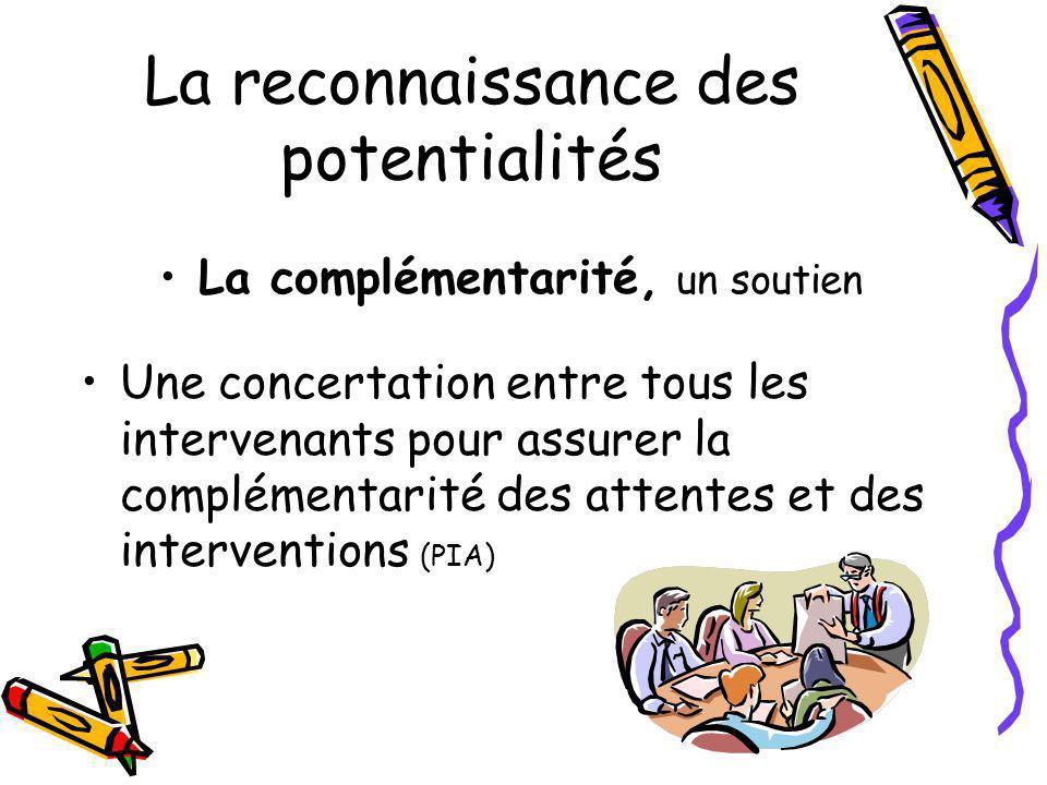 La reconnaissance des potentialités La complémentarité, un soutien Une concertation entre tous les intervenants pour assurer la complémentarité des at