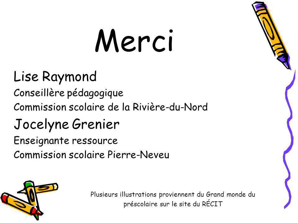 Merci Lise Raymond Conseillère pédagogique Commission scolaire de la Rivière-du-Nord Jocelyne Grenier Enseignante ressource Commission scolaire Pierre