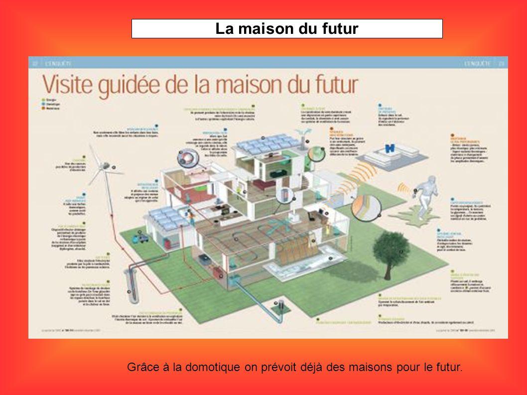 Grâce à la domotique on prévoit déjà des maisons pour le futur. La maison du futur